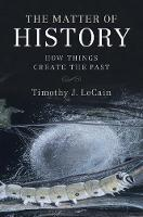 LeCain, Timothy J. - The Matter of History: How Things Create the Past (Studies in Environment and History) - 9781107592704 - V9781107592704