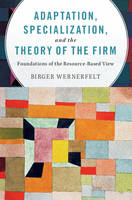 Wernerfelt, Birger - Adaptation, Specialization, and the Theory of the Firm: Foundations of the Resource-Based View - 9781107595781 - V9781107595781
