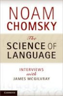 Chomsky, Noam - The Science of Language: Interviews with James McGilvray - 9781107602403 - V9781107602403