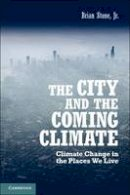 Stone  Jr Jr, Dr Brian - The City and the Coming Climate: Climate Change in the Places We Live - 9781107602588 - V9781107602588