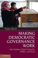 Norris, Pippa - Making Democratic Governance Work: How Regimes Shape Prosperity, Welfare, and Peace - 9781107602694 - V9781107602694