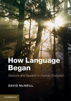 McNeill, David - How Language Began: Gesture and Speech in Human Evolution (Approaches to the Evolution of Language) - 9781107605497 - V9781107605497