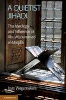 Wagemakers, Dr Joas - A Quietist Jihadi: The Ideology and Influence of Abu Muhammad al-Maqdisi - 9781107606562 - V9781107606562