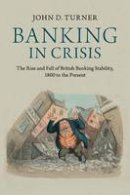 Turner, John D. - Banking in Crisis: The Rise and Fall of British Banking Stability, 1800 to the Present (Cambridge Studies in Economic History - Second Series) - 9781107609860 - V9781107609860