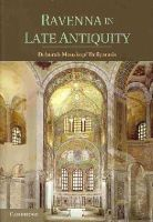Deliyannis, Deborah Mauskopf - Ravenna in Late Antiquity - 9781107612907 - V9781107612907