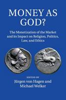 - Money as God?: The Monetization of the Market and its Impact on Religion, Politics, Law, and Ethics - 9781107617650 - V9781107617650