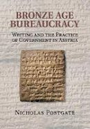 Postgate, Nicholas - Bronze Age Bureaucracy: Writing and the Practice of Government in Assyria - 9781107619029 - V9781107619029