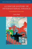 Neal, Larry - A Concise History of International Finance: From Babylon to Bernanke (New Approaches to Economic and Social History) - 9781107621213 - V9781107621213