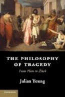 Young, Julian - The Philosophy of Tragedy - 9781107621961 - V9781107621961