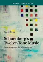 Boss, Jack - Schoenberg's Twelve-Tone Music: Symmetry and the Musical Idea (Music since 1900) - 9781107624924 - V9781107624924
