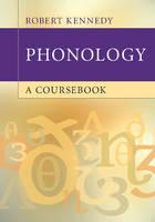 Kennedy, Robert - Phonology: A Coursebook - 9781107624948 - V9781107624948