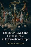 Janssen, Geert H. - The Dutch Revolt and Catholic Exile in Reformation Europe - 9781107634114 - V9781107634114