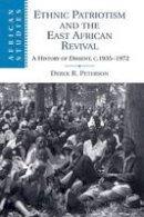 Peterson, Derek R. - Ethnic Patriotism and the East African Revival - 9781107636965 - V9781107636965