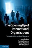 Tallberg, Jonas, Sommerer, Thomas, Squatrito, Theresa, Jönsson, Christer - The Opening Up of International Organizations: Transnational Access in Global Governance - 9781107640795 - V9781107640795