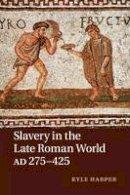 Harper, Kyle - Slavery in the Late Roman World, AD 275-425 - 9781107640818 - V9781107640818