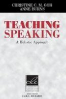Goh, Dr Christine C. M., Burns, Anne - Teaching Speaking: A Holistic Approach (Cambridge Language Education) - 9781107648333 - V9781107648333