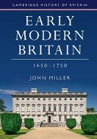 Miller, John - Early Modern Britain, 1450-1750 (Cambridge History of Britain) - 9781107650138 - V9781107650138