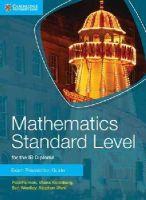 Fannon, Paul; Kadelburg, Vesna; Woolley, Ben; Ward, Stephen - Mathematics Standard Level for IB Diploma Exam Preparation Guide - 9781107653153 - V9781107653153