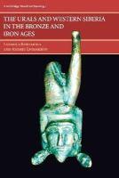 Koryakova, Ludmila, Epimakhov, Andrej - The Urals and Western Siberia in the Bronze and Iron Ages (Cambridge World Archaeology) - 9781107653290 - V9781107653290