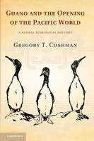 Cushman, Gregory T. - Guano and the Opening of the Pacific World: A Global Ecological History (Studies in Environment and History) - 9781107655966 - V9781107655966