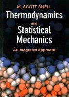 Shell, M. Scott - Thermodynamics and Statistical Mechanics: An Integrated Approach (Cambridge Series in Chemical Engineering) - 9781107656789 - V9781107656789