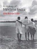 Banerjee-Dube, Ishita - A History of Modern India - 9781107659728 - V9781107659728