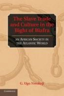 Nwokeji, G. Ugo - The Slave Trade and Culture in the Bight of Biafra. An African Society in the Atlantic World.  - 9781107662209 - V9781107662209