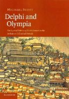 Scott, Michael - Delphi and Olympia: The Spatial Politics of Panhellenism in the Archaic and Classical Periods - 9781107671287 - V9781107671287