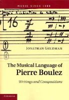 Goldman, Jonathan - The Musical Language of Pierre Boulez: Writings and Compositions (Music Since 1900) - 9781107673205 - V9781107673205