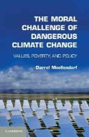 Moellendorf, Darrel - The Moral Challenge of Dangerous Climate Change - 9781107678507 - V9781107678507