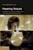 McCarthy-Jones, Simon - Hearing Voices: The Histories, Causes and Meanings of Auditory Verbal Hallucinations - 9781107682016 - V9781107682016