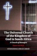 Van Wyk, Ilana - The Universal Church of the Kingdom of God in South Africa. A Church of Strangers.  - 9781107686250 - V9781107686250