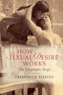 Toates, Frederick - How Sexual Desire Works: The Enigmatic Urge - 9781107688049 - V9781107688049