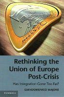 Majone, Giandomenico - Rethinking the Union of Europe Post-Crisis: Has Integration Gone Too Far? - 9781107694798 - V9781107694798
