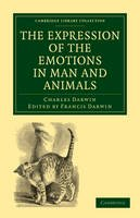 Darwin, Charles. Ed(s): Darwin, Sir Francis - The Expression of the Emotions in Man and Animals (Cambridge Library Collection - Darwin, Evolution and Genetics) - 9781108004831 - V9781108004831