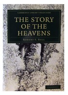 Robert S. Ball - The Story of the Heavens (Cambridge Library Collection - Astronomy) - 9781108014144 - 9781108014144