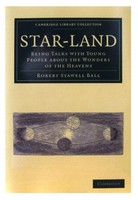 Robert Stawell Ball - Star-Land: Being Talks with Young People about the Wonders of the Heavens (Cambridge Library Collection - Astronomy) - 9781108014175 - 9781108014175