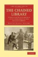 Streeter, Burnett Hillman - The Chained Library: A Survey of Four Centuries in the Evolution of the English Library (Cambridge Library Collection - History of Printing, Publishing and Libraries) - 9781108027892 - V9781108027892