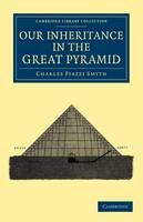 Smyth, Charles Piazzi - Our Inheritance in the Great Pyramid (Cambridge Library Collection - Spiritualism and Esoteric Knowledge) - 9781108044417 - V9781108044417