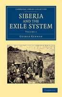 Kennan, George - 1: Siberia and the Exile System (Cambridge Library Collection - European History) (Volume 1) - 9781108048224 - V9781108048224