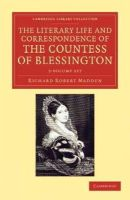 Richard Robert Madden, Marguerite Blessington Countess of Blessington - The Literary Life and Correspondence of the Countess of Blessington 3 Volume Set (Cambridge Library Collection - Literary  Studies) - 9781108048347 - 9781108048347
