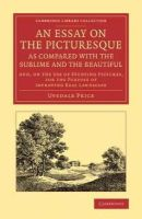 Price, Uvedale - An Essay on the Picturesque, as Compared with the Sublime and the Beautiful - 9781108067249 - V9781108067249