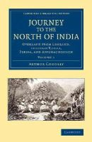 Conolly, Arthur - Journey to the North of India: Overland from England, through Russia, Persia, and Affghaunistaun (Cambridge Library Collection - South Asian History) (Volume 1) - 9781108069229 - V9781108069229