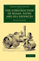 Latham, Frank - The Construction of Roads, Paths and Sea Defences: With Portions Relating to Private Street Repairs, Specification Clauses, Prices for Estimating, and ... (Cambridge Library Collec - 9781108072090 - V9781108072090