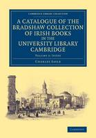 Sayle, Charles - A Catalogue of the Bradshaw Collection of Irish Books in the University Library Cambridge (Cambridge Library Collection - History of Printing, Publishing and Libraries) (Volume 3) - 9781108073530 - V9781108073530