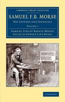 Morse, Samuel Finley Breese - Samuel F. B. Morse: His Letters and Journals (Cambridge Library Collection - Technology) (Volume 1) - 9781108074384 - V9781108074384
