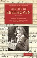 Schindler, Anton - The Life of Beethoven. Including His Correspondence with His Friends, Numerous Characteristic Traits, and Remarks on His Musical Works.  - 9781108077422 - V9781108077422