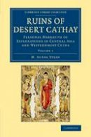 Stein, M. Aurel - 1: Ruins of Desert Cathay: Personal Narrative of Explorations in Central Asia and Westernmost China (Cambridge Library Collection - Archaeology) (Volume 1) - 9781108077521 - V9781108077521