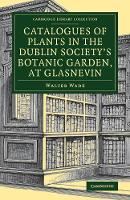 Wade, Walter - Catalogues of Plants in the Dublin Society's Botanic Garden, at Glasnevin (Cambridge Library Collection - Botany and Horticulture) - 9781108081535 - V9781108081535