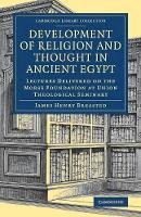 Breasted, James Henry - Development of Religion and Thought in Ancient Egypt: Lectures Delivered on the Morse Foundation at Union Theological Seminary (Cambridge Library Collection - Egyptology) - 9781108081993 - V9781108081993